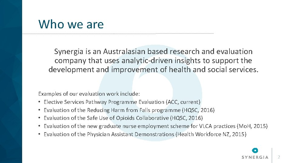 Who we are Synergia is an Australasian based research and evaluation company that uses