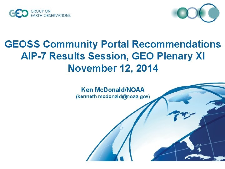 GEOSS Community Portal Recommendations AIP-7 Results Session, GEO Plenary XI November 12, 2014 Ken