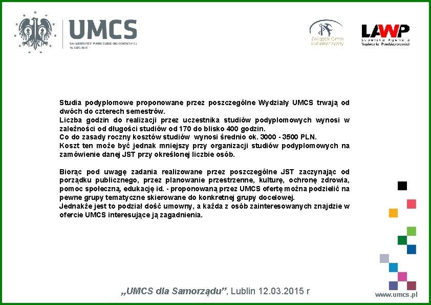 Studia podyplomowe proponowane przez poszczególne Wydziały UMCS trwają od dwóch do czterech semestrów. Liczba