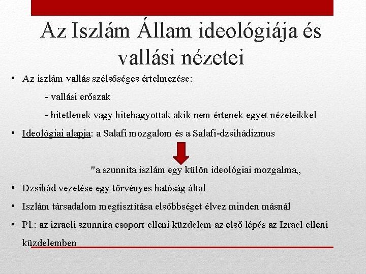 Az Iszlám Állam ideológiája és vallási nézetei • Az iszlám vallás szélsőséges értelmezése: -
