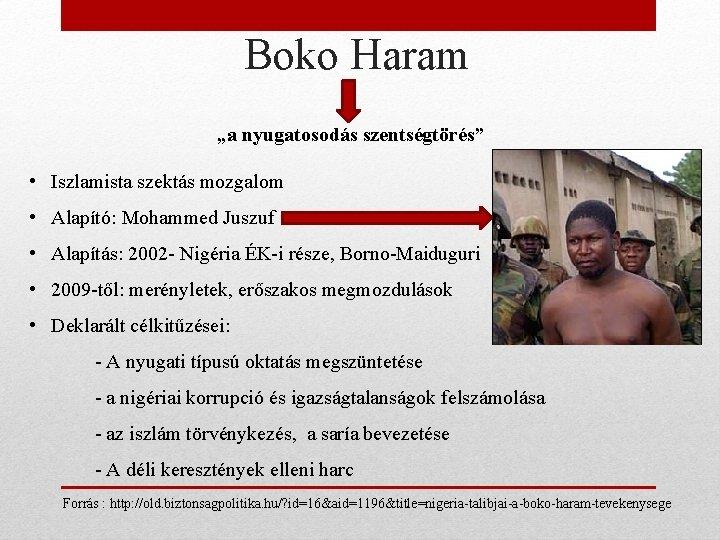 """Boko Haram """"a nyugatosodás szentségtörés"""" • Iszlamista szektás mozgalom • Alapító: Mohammed Juszuf •"""