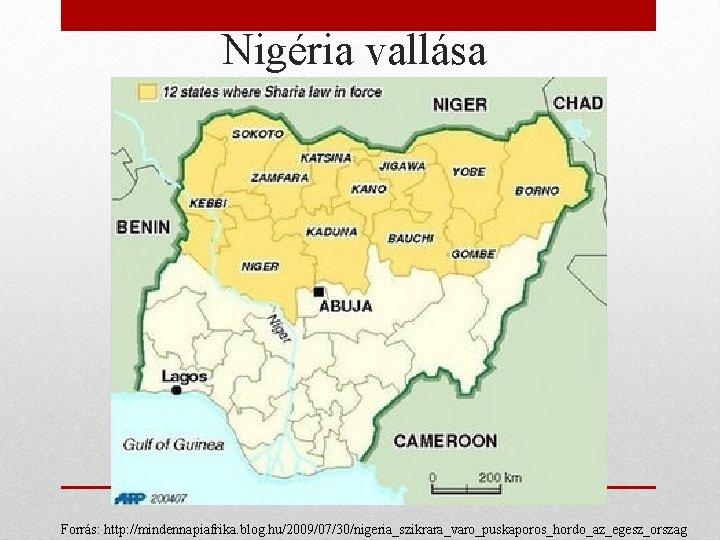 Nigéria vallása Forrás: http: //mindennapiafrika. blog. hu/2009/07/30/nigeria_szikrara_varo_puskaporos_hordo_az_egesz_orszag