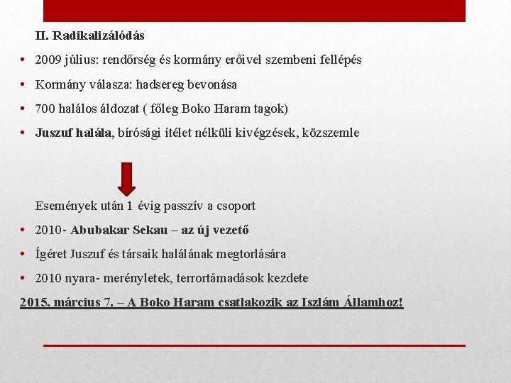 II. Radikalizálódás • 2009 július: rendőrség és kormány erőivel szembeni fellépés • Kormány válasza:
