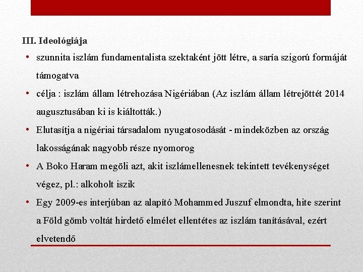 III. Ideológiája • szunnita iszlám fundamentalista szektaként jött létre, a saría szigorú formáját támogatva
