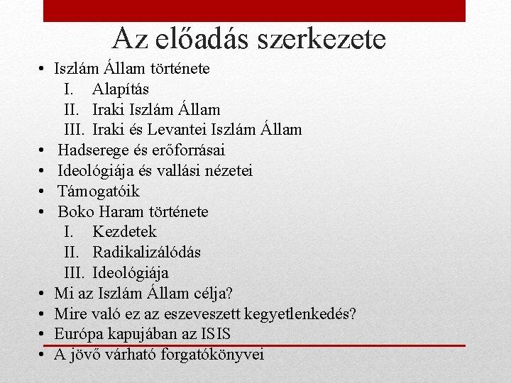Az előadás szerkezete • Iszlám Állam története I. Alapítás II. Iraki Iszlám Állam III.