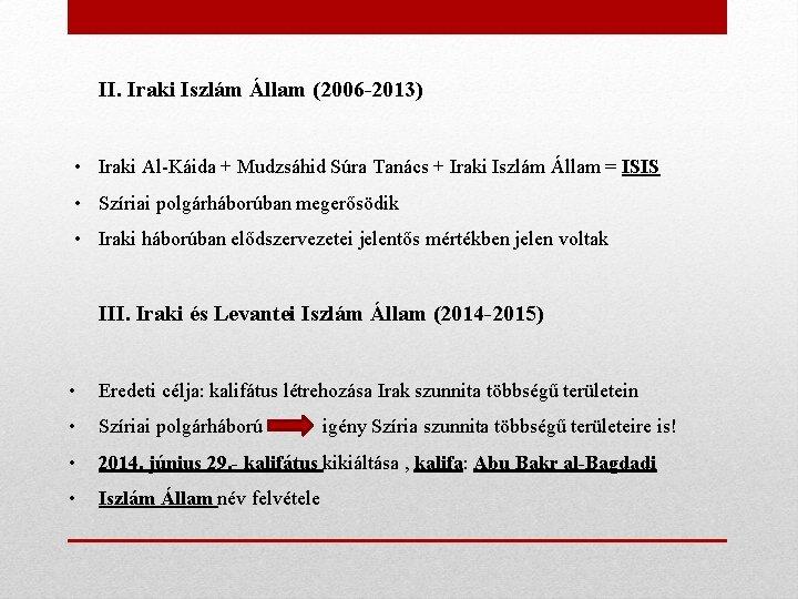 II. Iraki Iszlám Állam (2006 -2013) • Iraki Al-Káida + Mudzsáhid Súra Tanács +