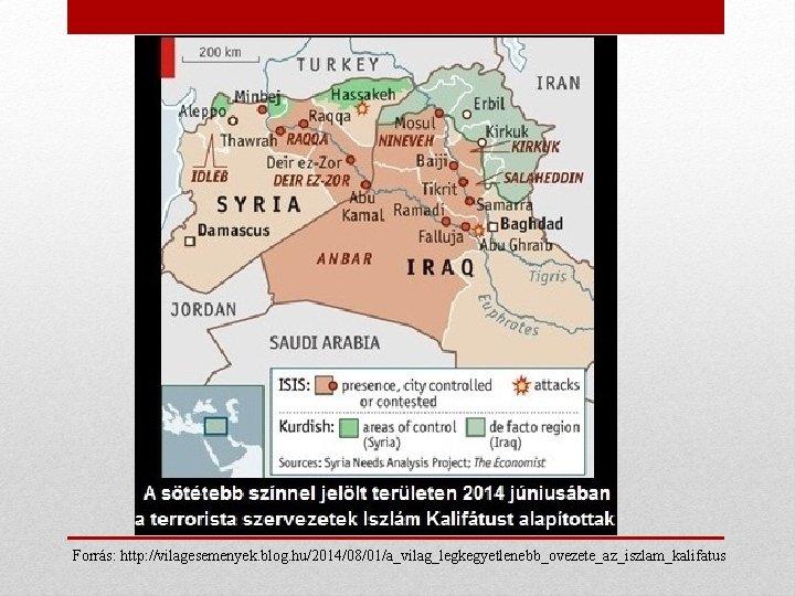 Forrás: http: //vilagesemenyek. blog. hu/2014/08/01/a_vilag_legkegyetlenebb_ovezete_az_iszlam_kalifatus