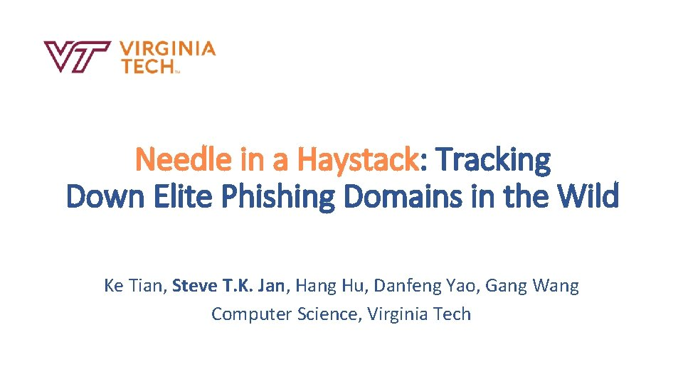 Needle in a Haystack: Tracking Down Elite Phishing Domains in the Wild Ke Tian,