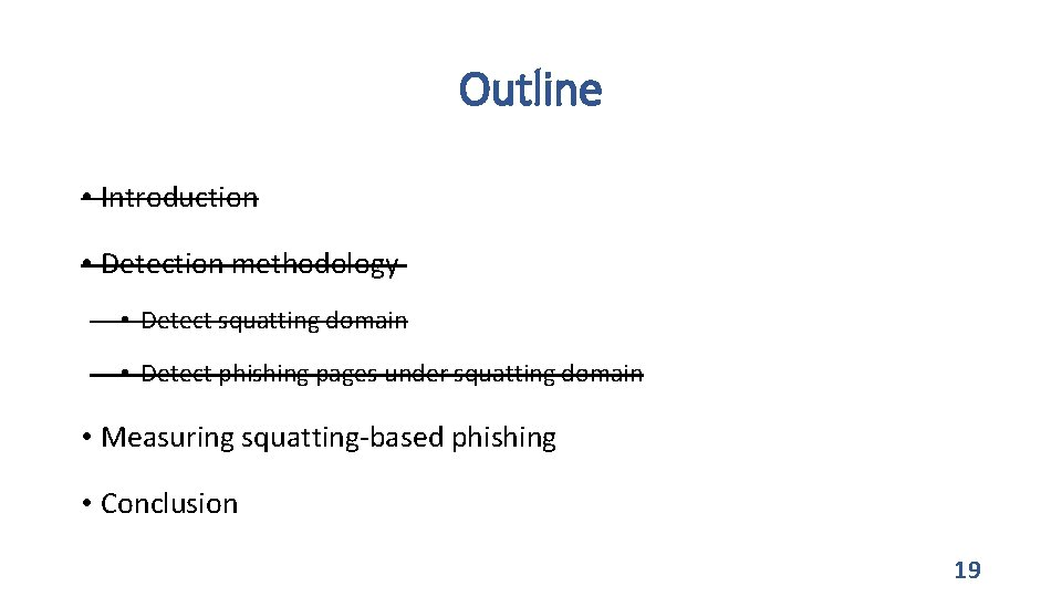 Outline • Introduction • Detection methodology • Detect squatting domain • Detect phishing pages