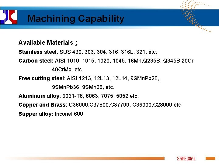 Machining Capability Available Materials : Stainless steel: SUS 430, 303, 304, 316 L,