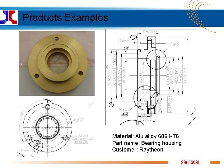 Products Examples Material: Alu alloy 6061 -T 6 Part name: Bearing housing Customer: Raytheon