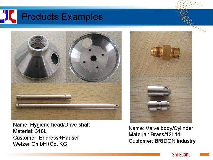 Products Examples Name: Hygiene head/Drive shaft Material: 316 L Customer: Endress+Hauser Wetzer Gmb. H+Co.