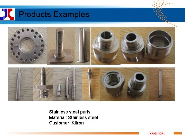 Products Examples Stainless steel parts Material: Stainless steel Customer: Kitron