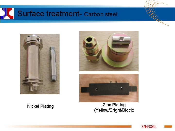 Surface treatment- Carbon steel Nickel Plating Zinc Plating (Yellow/Bright/Black)