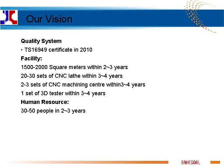 Our Vision Quality System • TS 16949 certificate in 2010 Facility: 1500 -2000 Square