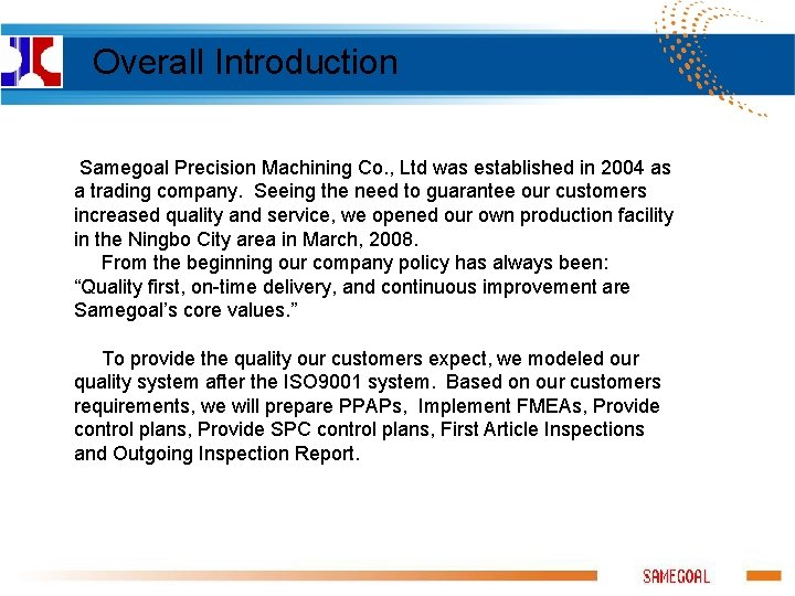 Overall Introduction Samegoal Precision Machining Co. , Ltd was established in 2004 as a