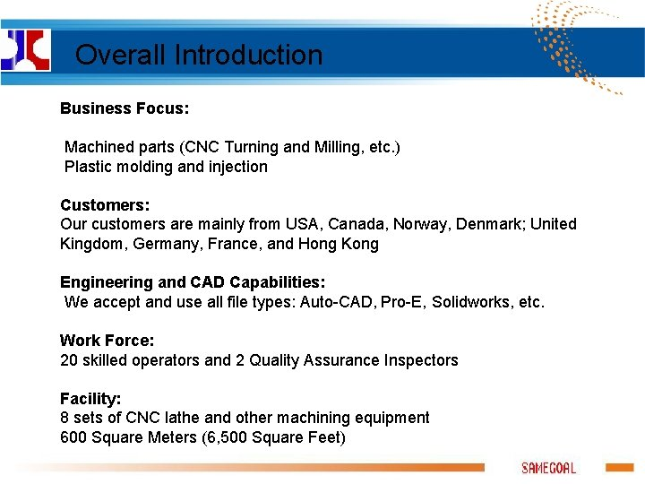 Overall Introduction Business Focus: Machined parts (CNC Turning and Milling, etc. ) Plastic molding