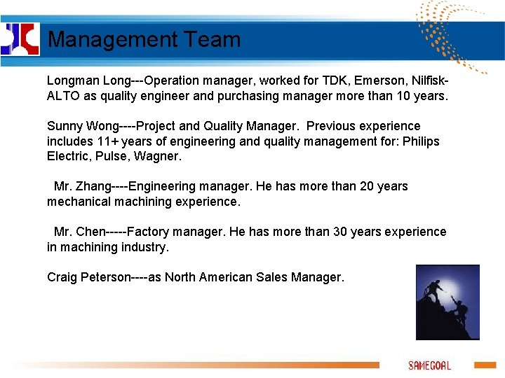 Management Team Longman Long---Operation manager, worked for TDK, Emerson, Nilfisk. ALTO as quality engineer