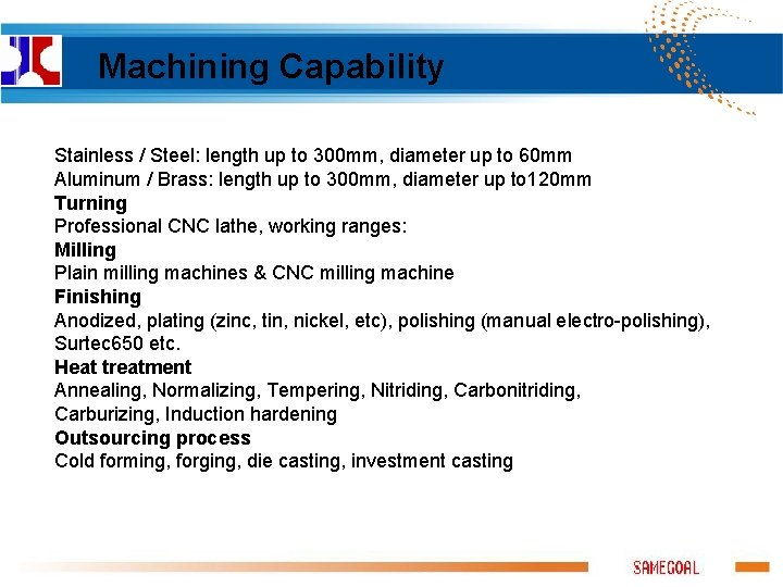Machining Capability Stainless / Steel: length up to 300 mm, diameter up to