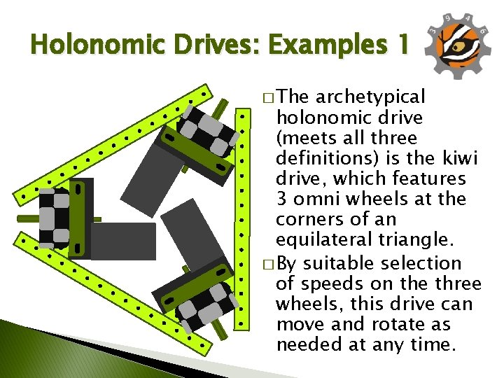 Holonomic Drives: Examples 1 � The archetypical holonomic drive (meets all three definitions) is