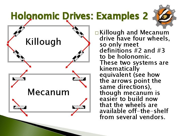 Holonomic Drives: Examples 2 Killough Mecanum � Killough and Mecanum drive have four wheels,