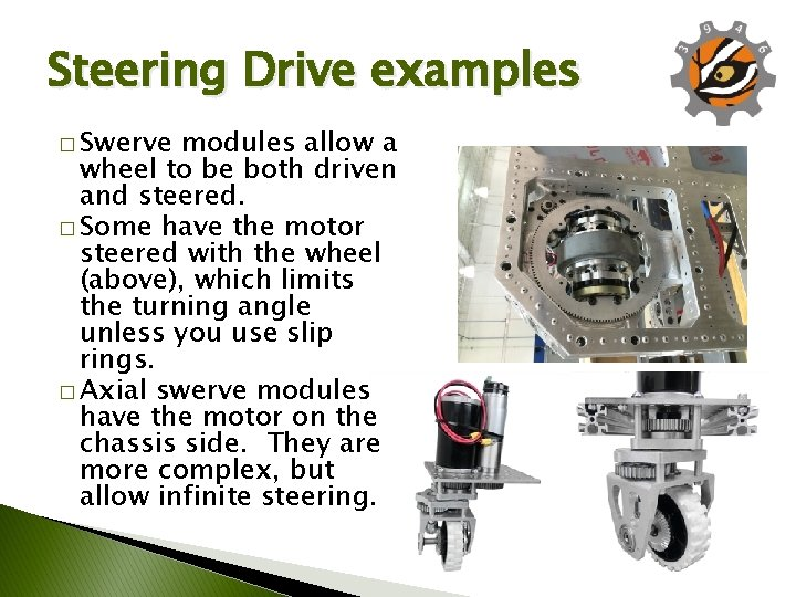 Steering Drive examples � Swerve modules allow a wheel to be both driven and