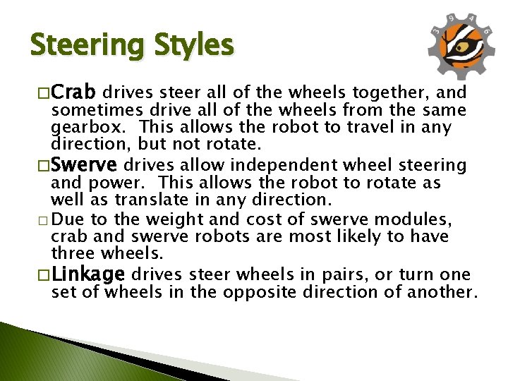 Steering Styles � Crab drives steer all of the wheels together, and sometimes drive