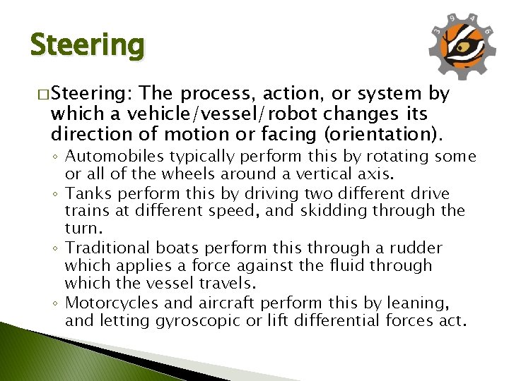 Steering � Steering: The process, action, or system by which a vehicle/vessel/robot changes its