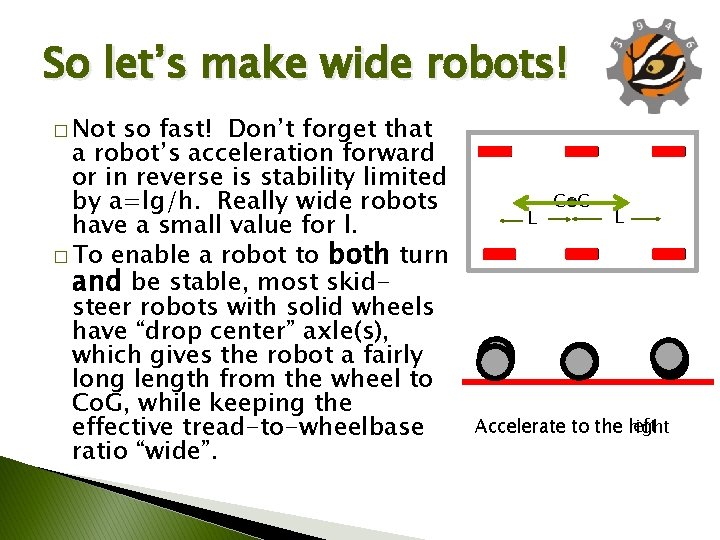 So let's make wide robots! � Not so fast! Don't forget that a robot's
