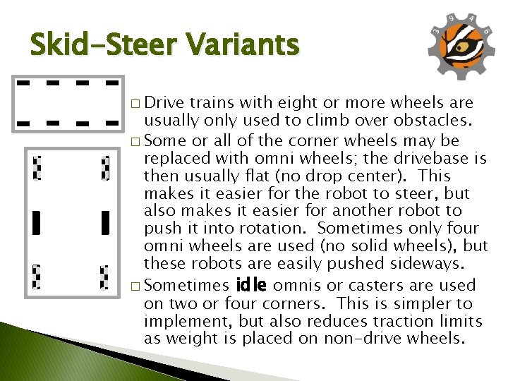 Skid-Steer Variants � Drive trains with eight or more wheels are usually only used