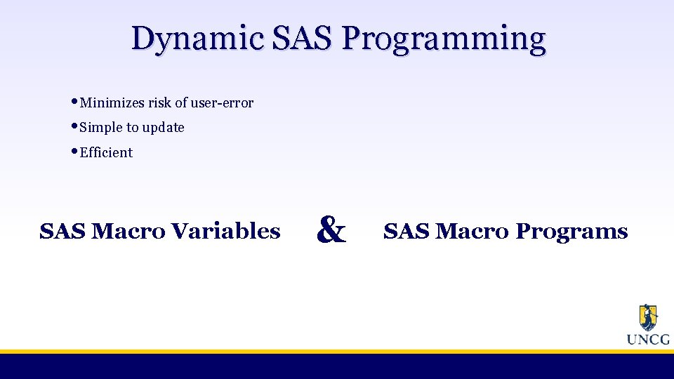 Dynamic SAS Programming • Minimizes risk of user-error • Simple to update • Efficient
