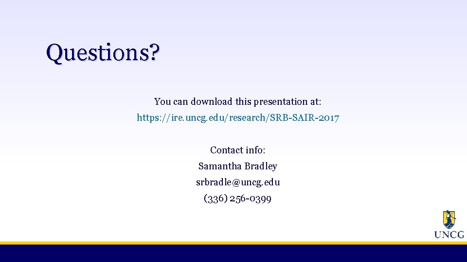 Questions? You can download this presentation at: https: //ire. uncg. edu/research/SRB-SAIR-2017 Contact info: Samantha