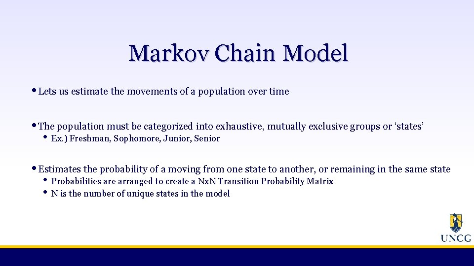 Markov Chain Model • Lets us estimate the movements of a population over time