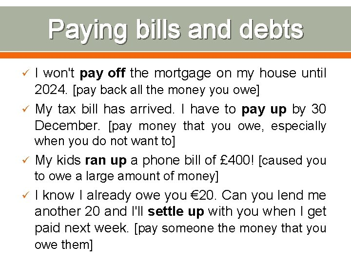 Paying bills and debts ü ü I won't pay off the mortgage on my