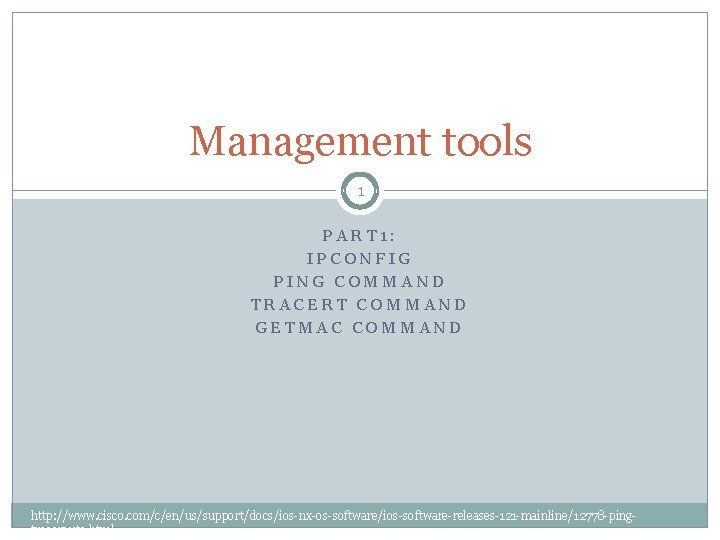 Management tools 1 PART 1: IPCONFIG PING COMMAND TRACERT COMMAND GETMAC COMMAND http: //www.