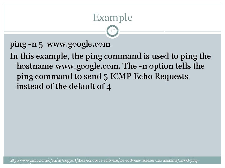 Example 10 ping -n 5 www. google. com In this example, the ping command