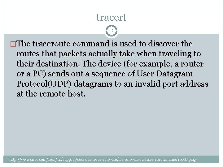 tracert 12 �The traceroute command is used to discover the routes that packets actually