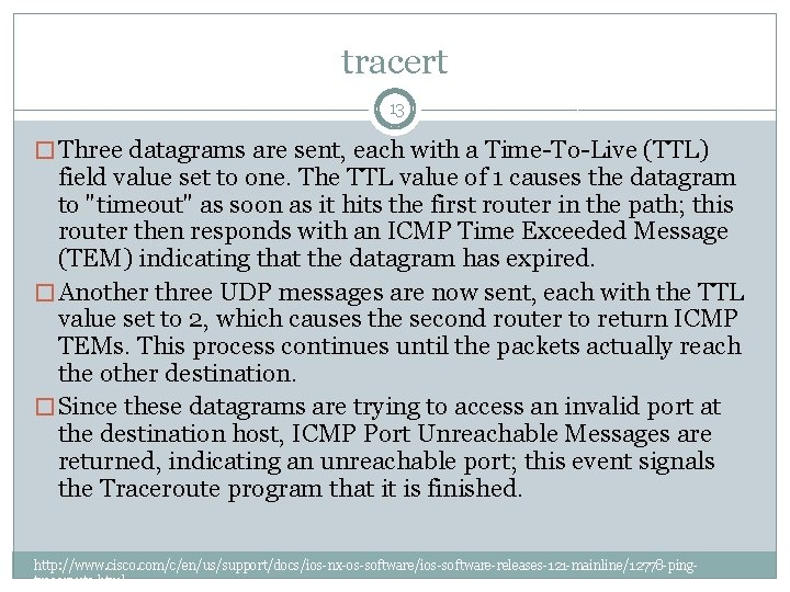tracert 13 � Three datagrams are sent, each with a Time-To-Live (TTL) field value
