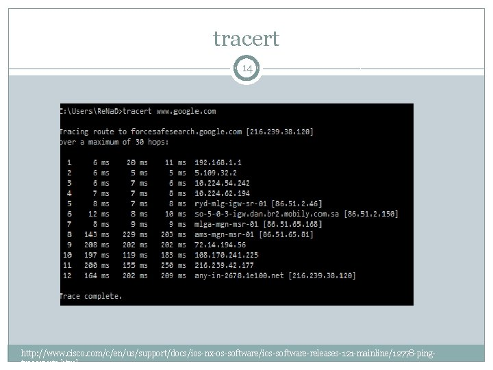 tracert 14 http: //www. cisco. com/c/en/us/support/docs/ios-nx-os-software/ios-software-releases-121 -mainline/12778 -pingtraceroute. html