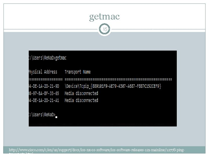 getmac 15 http: //www. cisco. com/c/en/us/support/docs/ios-nx-os-software/ios-software-releases-121 -mainline/12778 -pingtraceroute. html