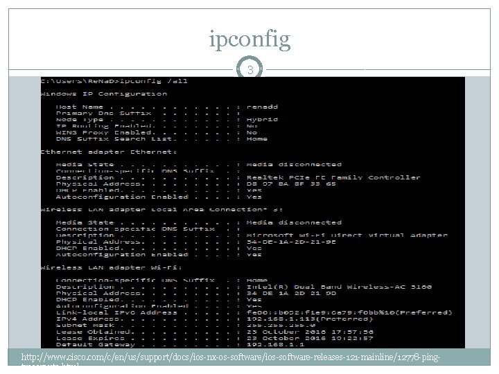 ipconfig 3 http: //www. cisco. com/c/en/us/support/docs/ios-nx-os-software/ios-software-releases-121 -mainline/12778 -pingtraceroute. html
