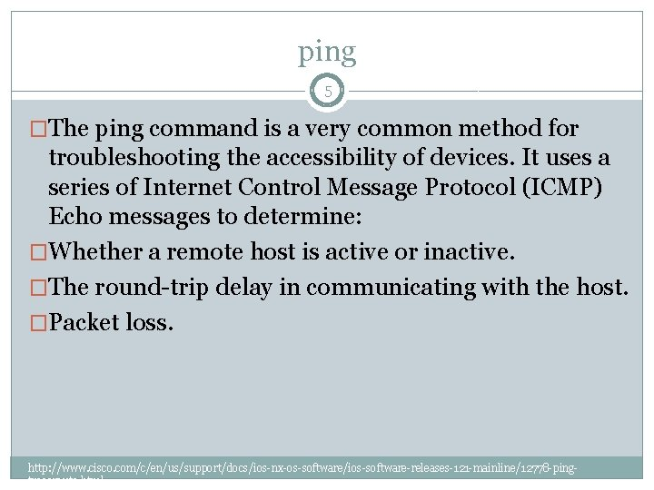ping 5 �The ping command is a very common method for troubleshooting the accessibility