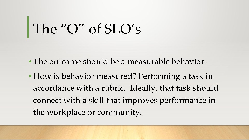 """The """"O"""" of SLO's • The outcome should be a measurable behavior. • How"""