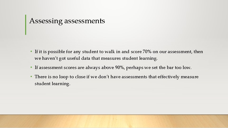 Assessing assessments • If it is possible for any student to walk in and