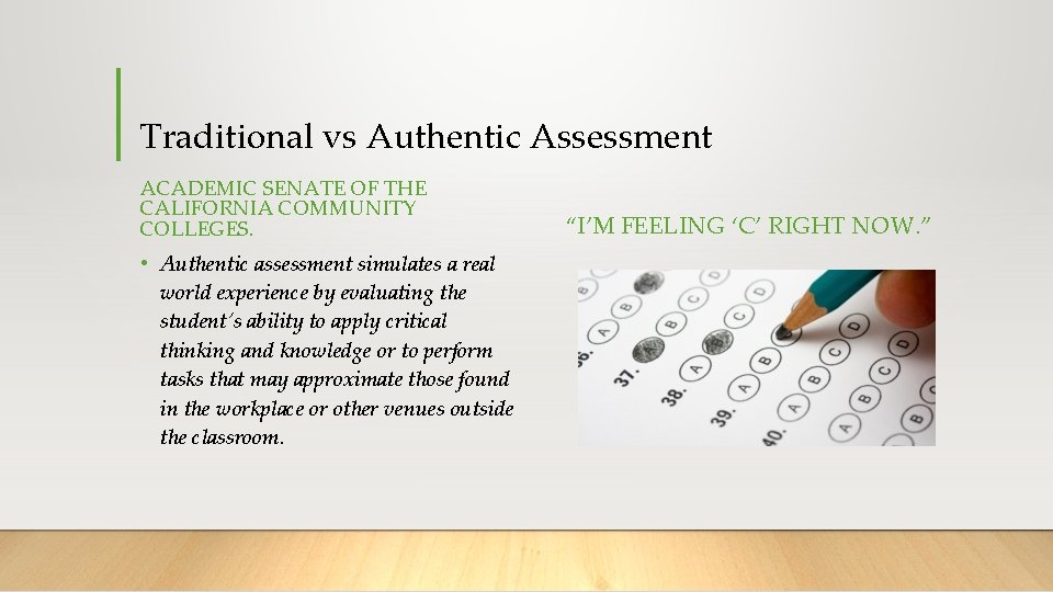 Traditional vs Authentic Assessment ACADEMIC SENATE OF THE CALIFORNIA COMMUNITY COLLEGES. • Authentic assessment