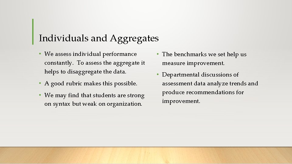 Individuals and Aggregates • We assess individual performance constantly. To assess the aggregate it