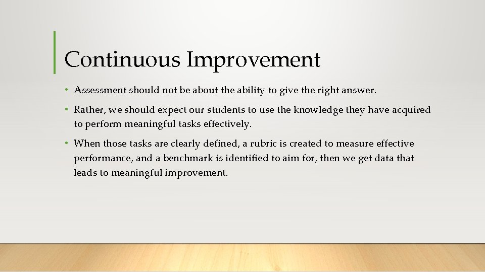 Continuous Improvement • Assessment should not be about the ability to give the right