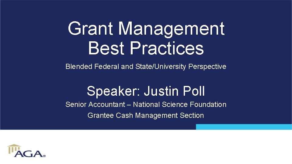 Grant Management Best Practices Blended Federal and State/University Perspective Speaker: Justin Poll Senior Accountant