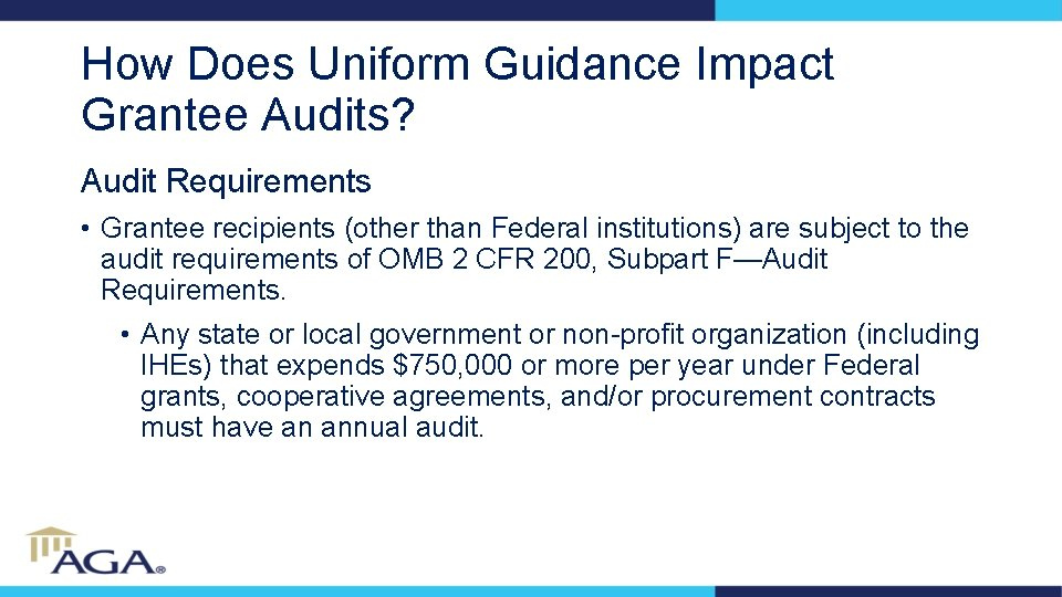 How Does Uniform Guidance Impact Grantee Audits? Audit Requirements • Grantee recipients (other than