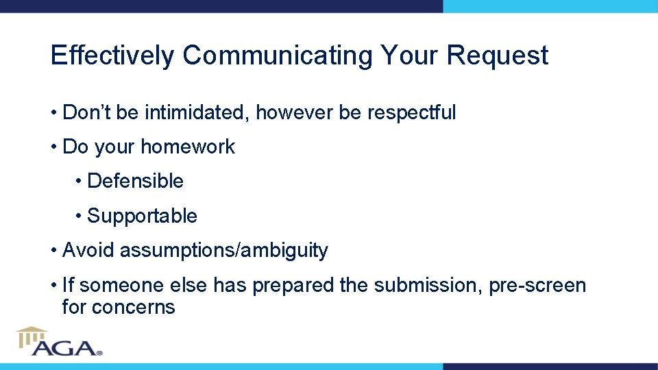 Effectively Communicating Your Request • Don't be intimidated, however be respectful • Do your